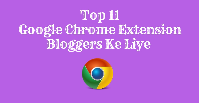 Top 11 Google Chrome Extensions for Bloggers in Hindi